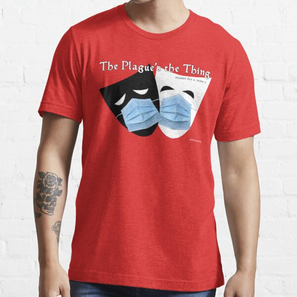 The Plague's the Thing Essential T-Shirt
