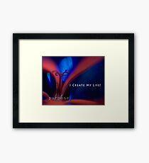 I create my life! Framed Print