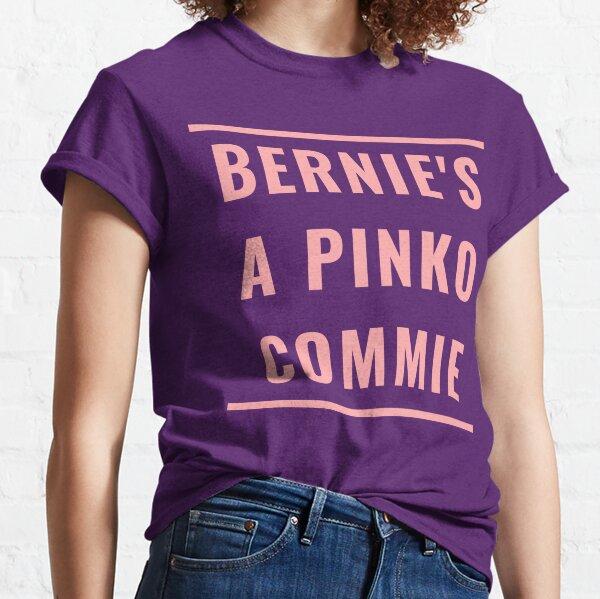 BERNIE'S A PINKO COMMIE Classic T-Shirt