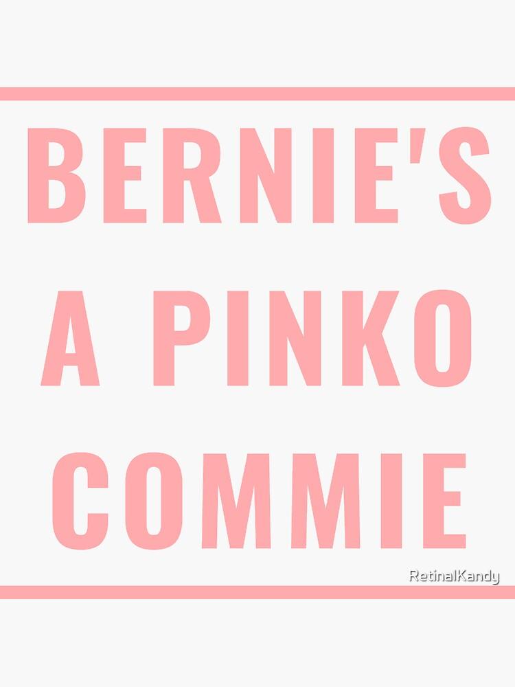 BERNIE'S A PINKO COMMIE by RetinalKandy
