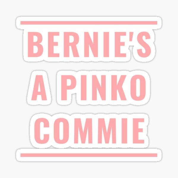 BERNIE'S A PINKO COMMIE Sticker