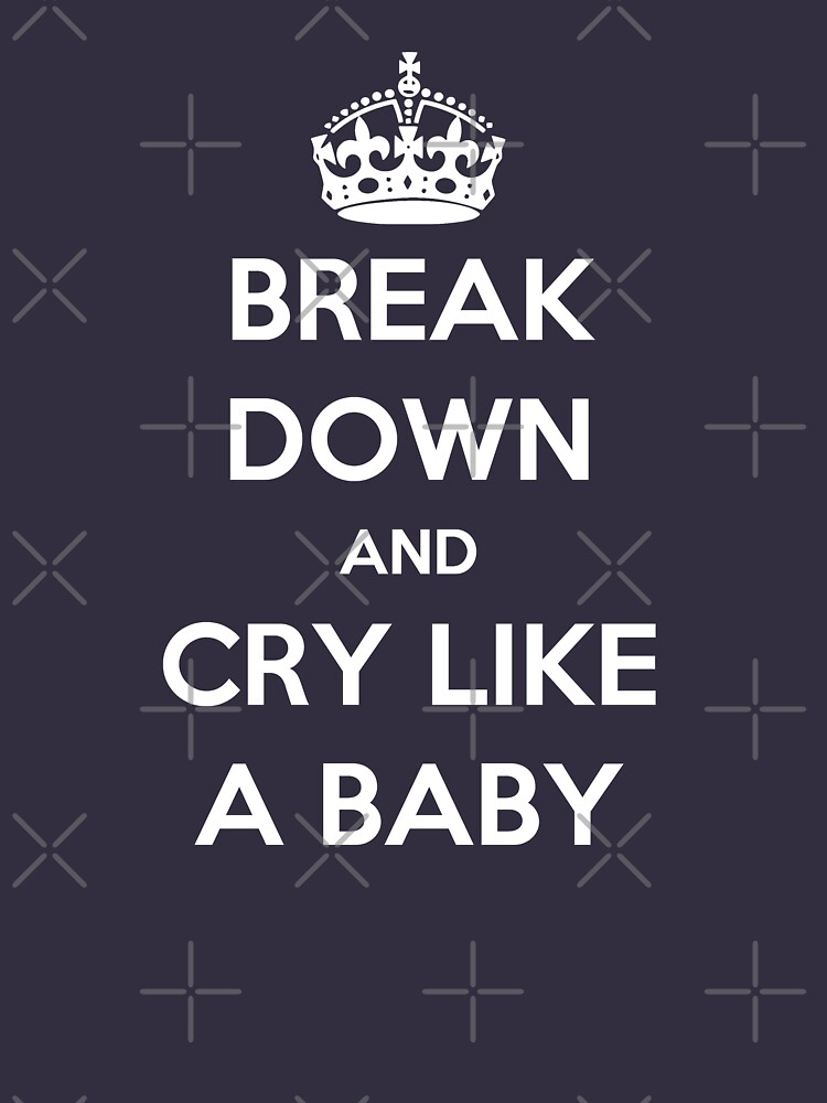 'Break Down And Cry Like A Baby' (White Text) by pauljamesfarr