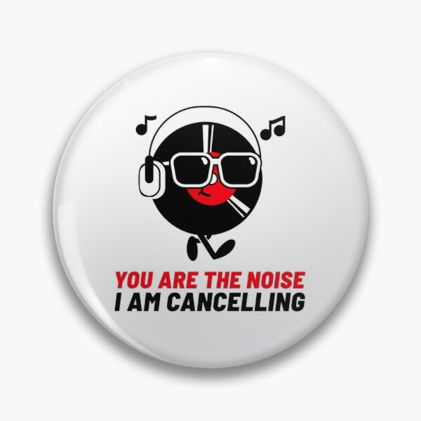 You Are the Noise I'm Cancelling  Pin