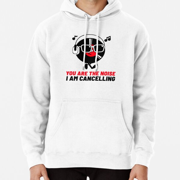 You Are the Noise I'm Cancelling  Pullover Hoodie