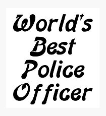 World's Best Police Officer Photographic Print