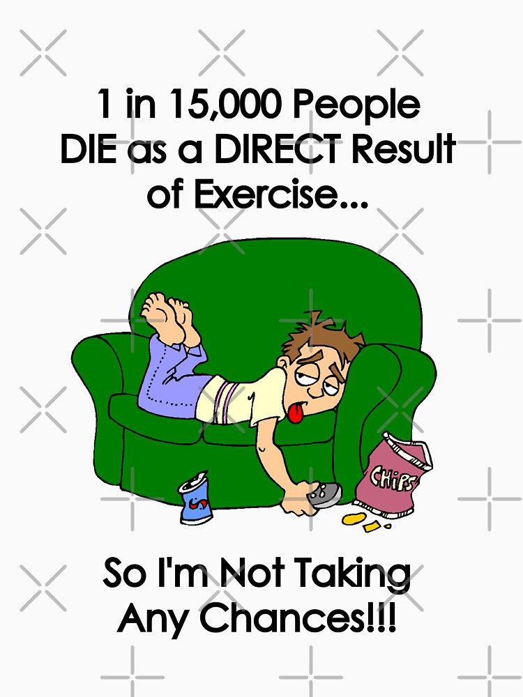 '1 in 15,000 People DIE as a Direct Result of Exercise...' (Black Text) by pauljamesfarr