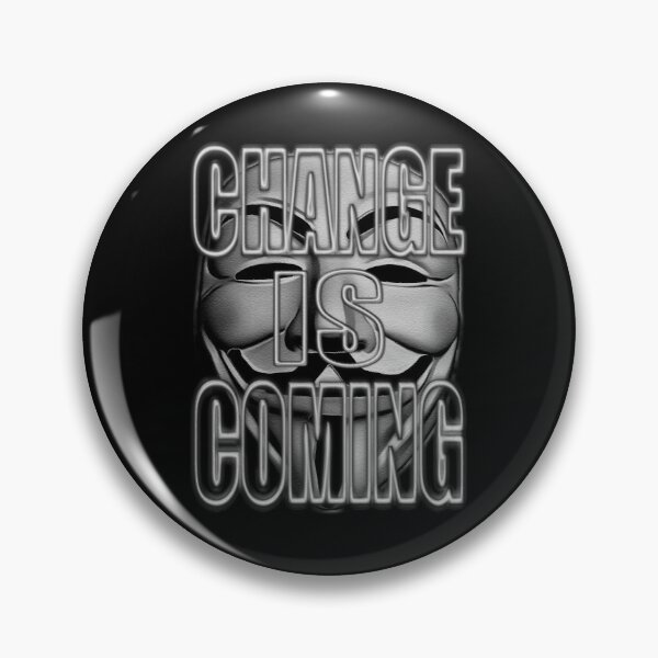 ANONYMOUS. CHANGE IS COMING Pin