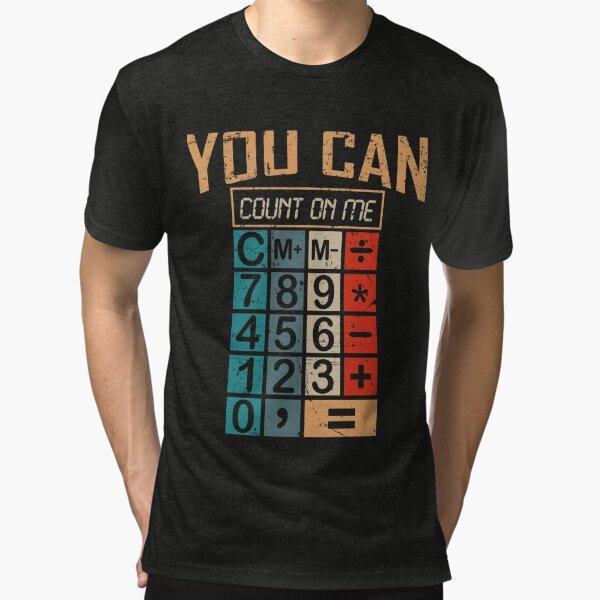 Puedes contar conmigo Calculadora divertida Regalo para amantes de las matemáticas Camiseta de tejido mixto