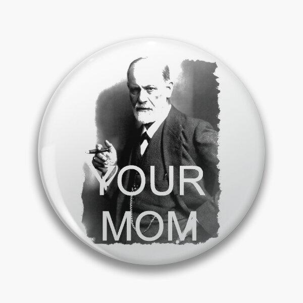 Sigmund Freud - Your Mom Pin