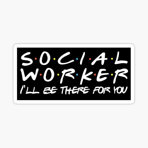 Social Worker Gift I'll Be There For You Sticker