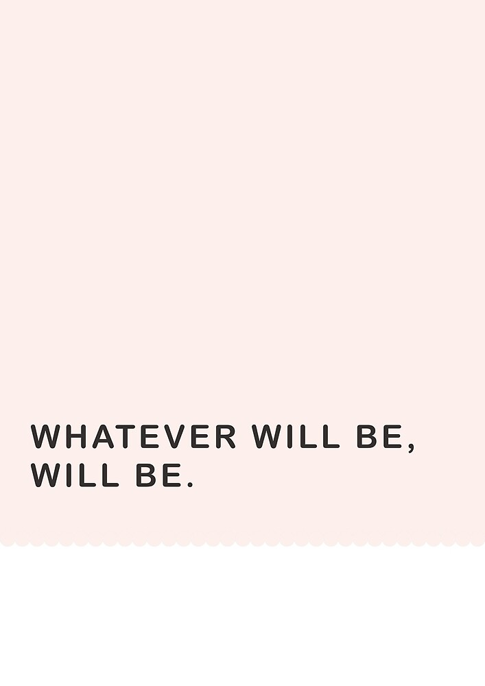 Whatever will be, will be. by AnaVieira