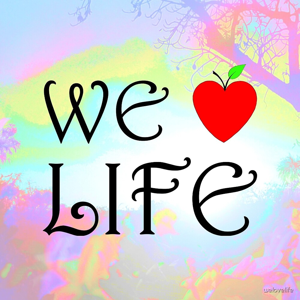 We Love Life by welovelife