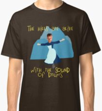 Hills are alive with the Sound of Drums Classic T-Shirt