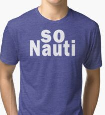 SO NAUTI Tri-blend T-Shirt