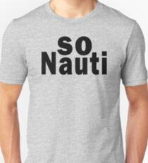 So Nauti  Unisex T-Shirt