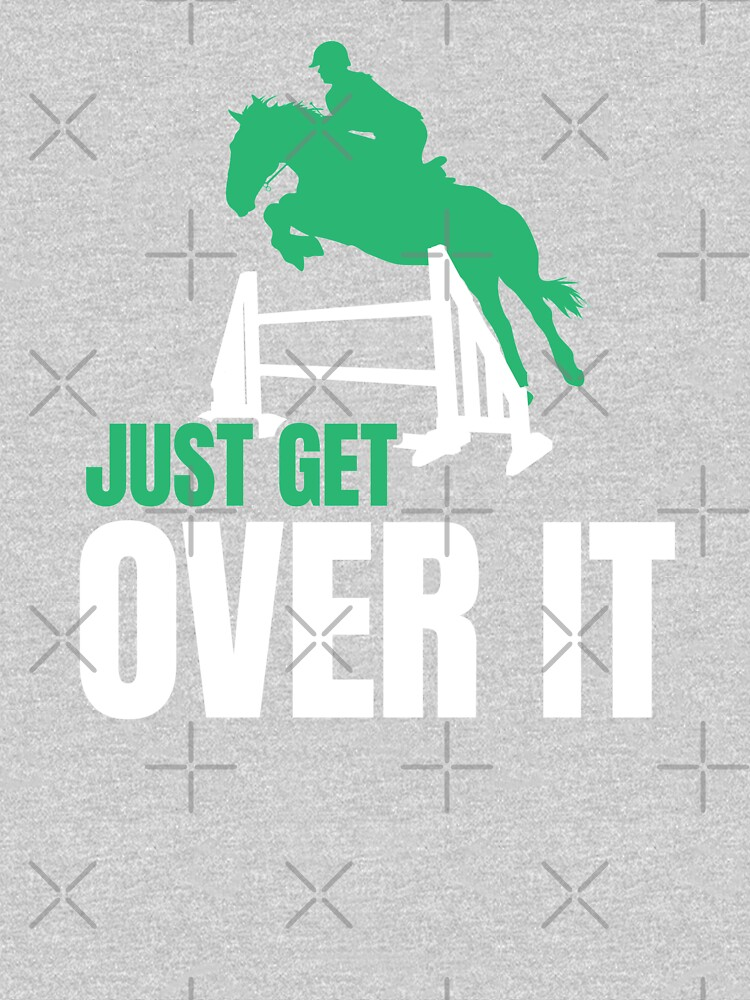 Just Get Over It! Equestrian and Horse Jumping  by EstelleStar