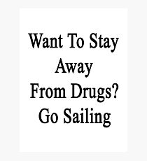Want To Stay Away From Drugs? Go Sailing  Photographic Print