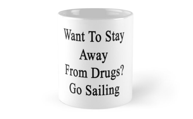 Want To Stay Away From Drugs? Go Sailing  by supernova23
