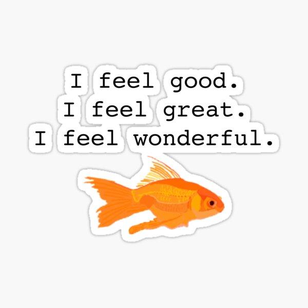 Gill - What about Bob I feel good I feel great I feel wonderful  Sticker