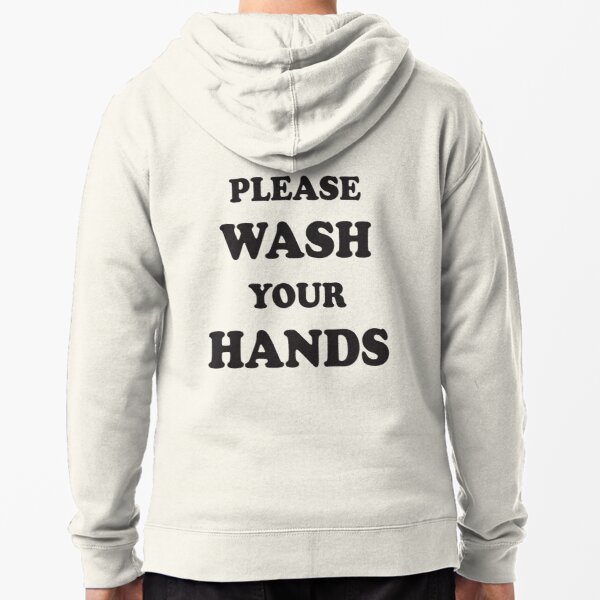 please wash your hands Zipped Hoodie