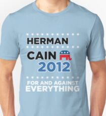 "Herman Cain - ""For and Against Everything"" Unisex T-Shirt"