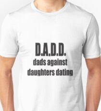 Dads against daughters dating Unisex T-Shirt