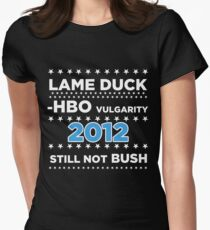 "Lame Duck - HBO Vulgarity 2012, ""Still not Bush"" Women's Fitted T-Shirt"