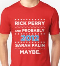Rick Perry and probably Sarah Palin 2012 Maybe T-Shirt