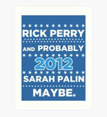 Rick Perry and probably Sarah Palin 2012 Maybe Art Print