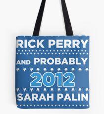Rick Perry and probably Sarah Palin 2012 Maybe Tote Bag