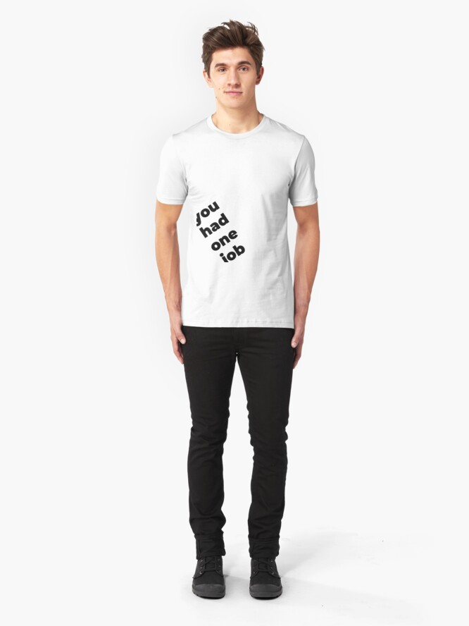 Alternate view of You Had One Job Again Slim Fit T-Shirt
