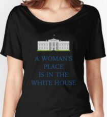 A Woman's Place is in the White House Women's Relaxed Fit T-Shirt