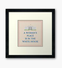 A Woman's Place is in the White House Framed Print