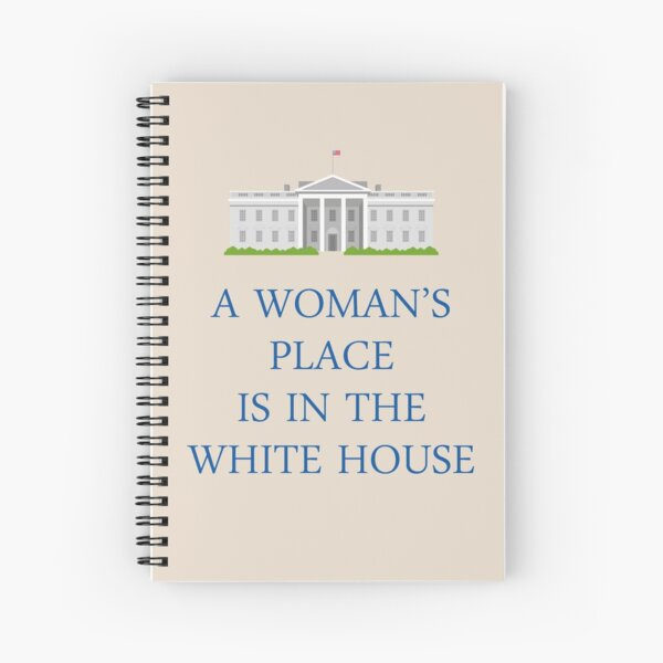 A Woman's Place is in the White House Spiral Notebook