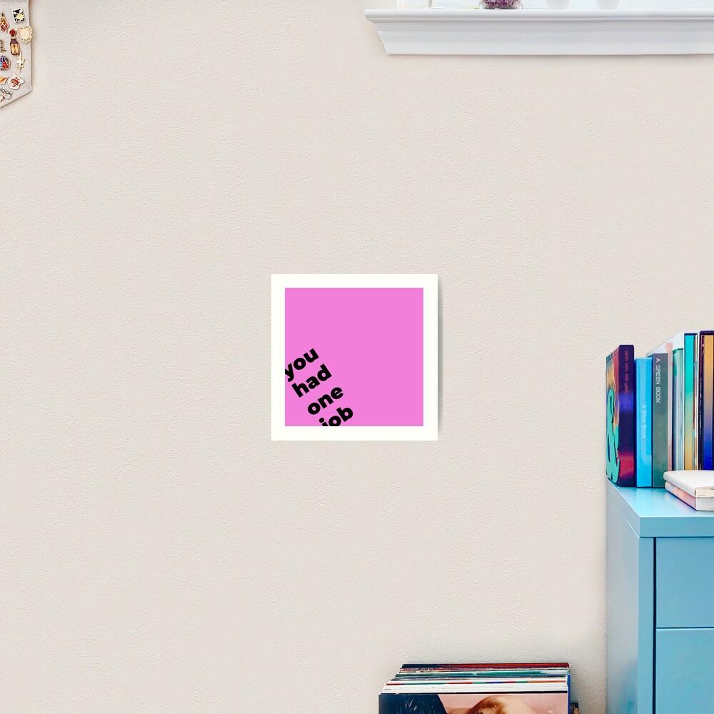 You Had One Job Again, on pink Art Print