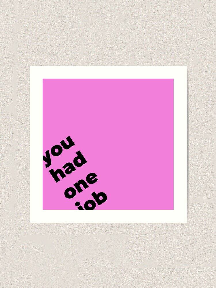 Alternate view of You Had One Job Again, on pink Art Print