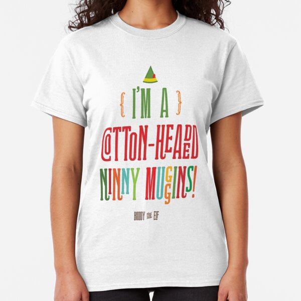 Buddy the Elf! I'm a Cotton-Headed Ninny Muggins! Classic T-Shirt