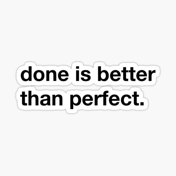 Done is better than perfect. Sticker