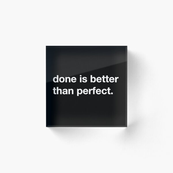 Done is better than perfect. Acrylic Block