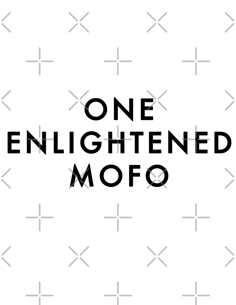 ONE ENLIGHTENED MOFO by palmea1