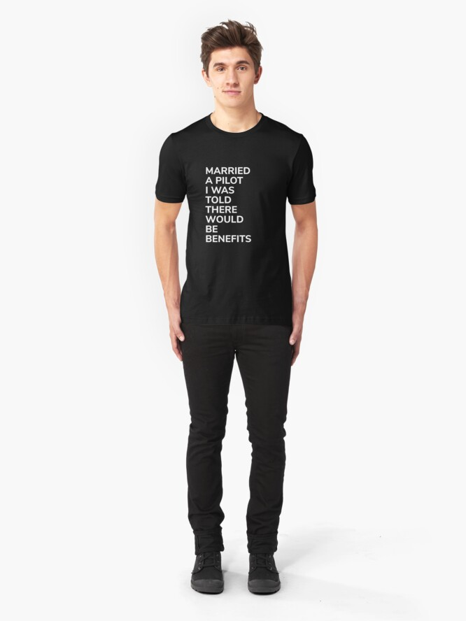 Alternate view of Married A Pilot Was Told There'd Be Benefits - Married Pilot Aviation Slim Fit T-Shirt