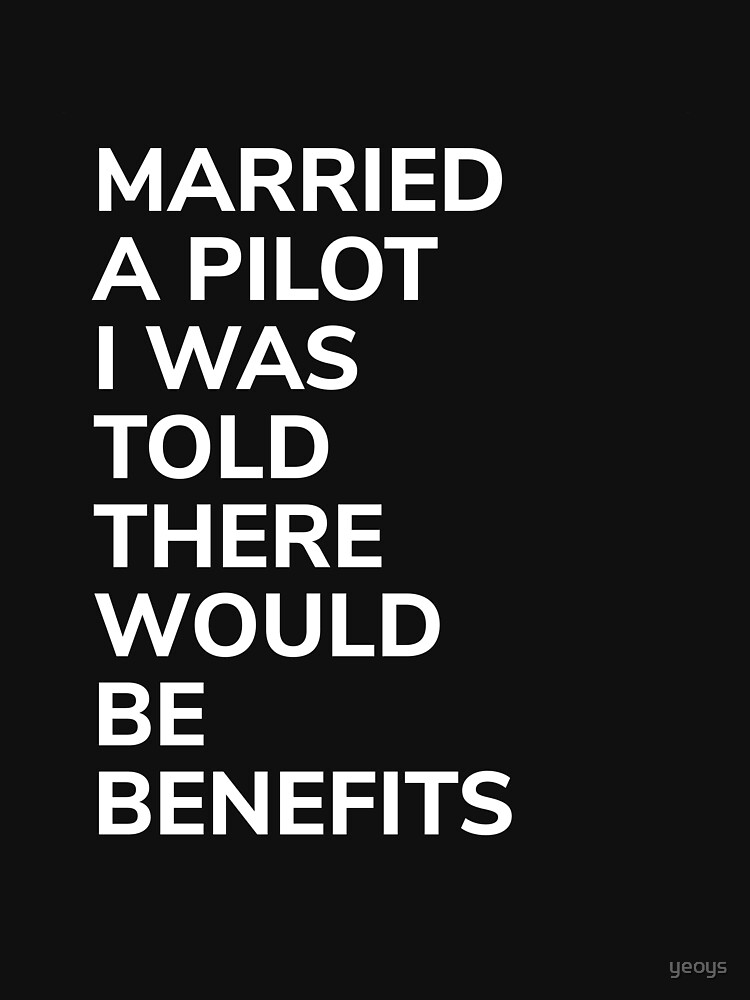 Married A Pilot Was Told There'd Be Benefits - Married Pilot Aviation by yeoys