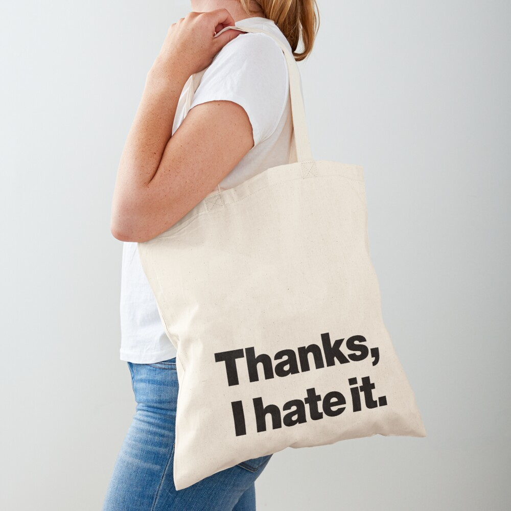 Thanks, I hate it. Tote Bag