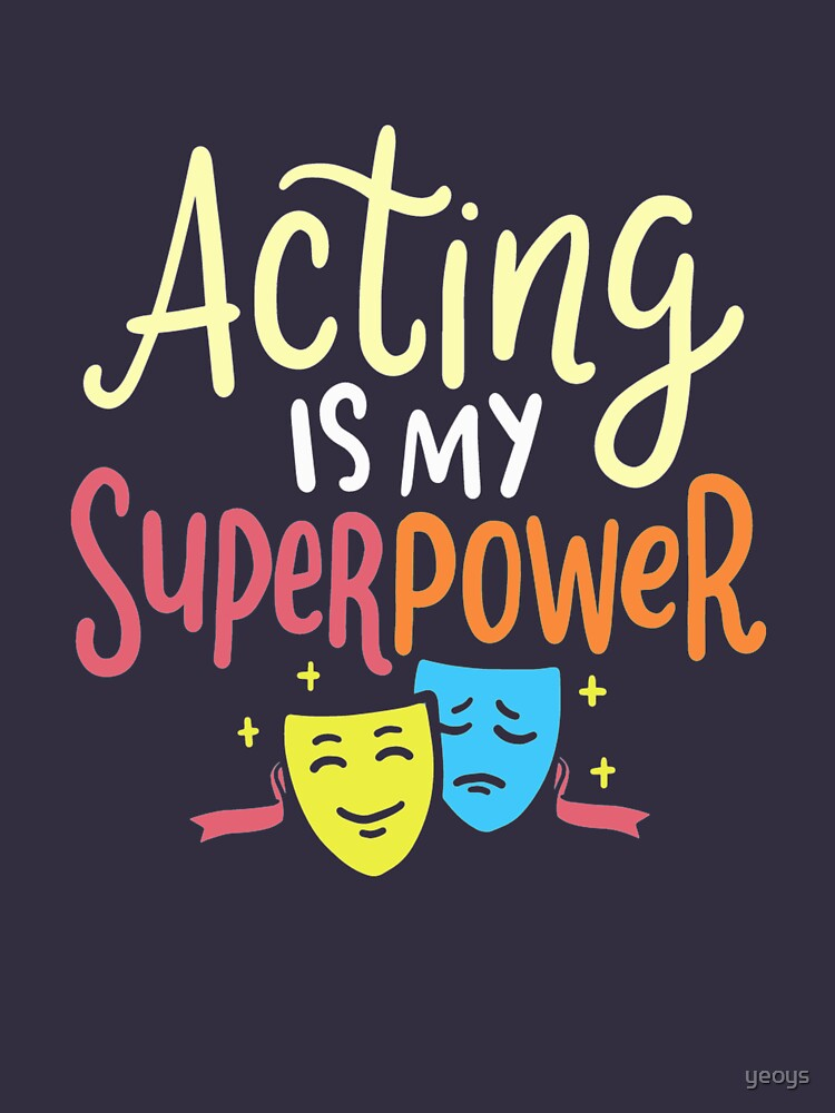 Acting Is My Superpower - Theatre Quotes by yeoys