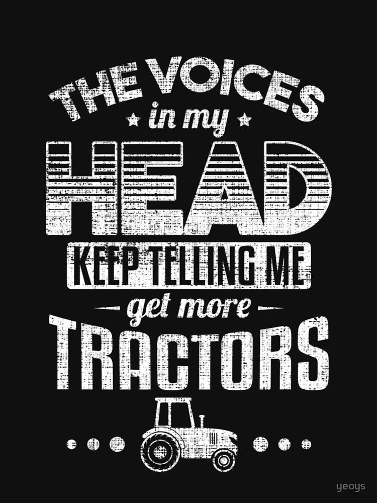 The Voices Keep Telling Get More Tractors - Farmer Quotes by yeoys
