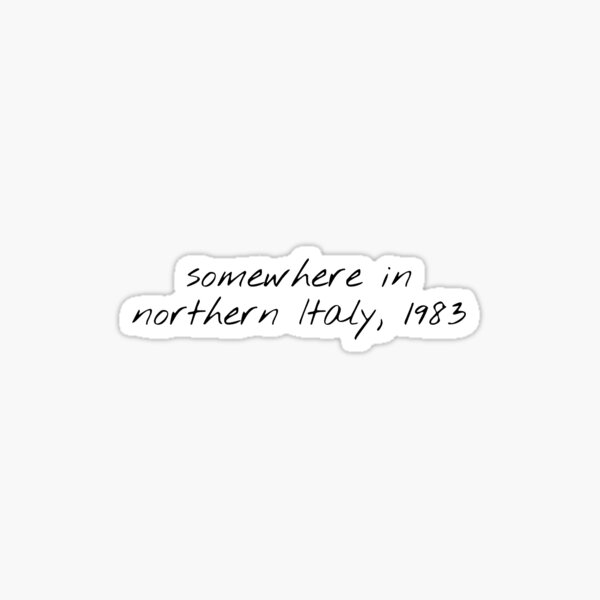 call my by your name - somewhere in Northern Italy,1983 Sticker