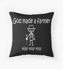 Funny God Made a Farmer: kill! kill! kill! Throw Pillow