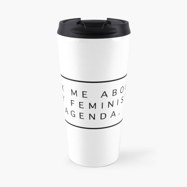 Ask Me About My Feminist Agenda Travel Mug
