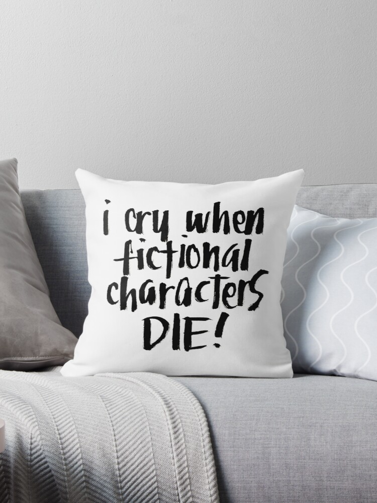 I Cry When Fictional Characters Die by alicesboutique