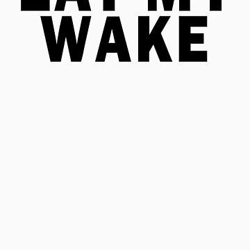 EAT MY WAKE by OutdoorAddix